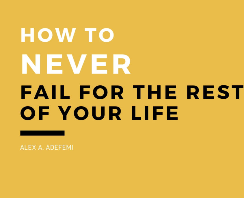 HOW TO NEVER FAIL AGAIN FOR THE REST OF YOUR LIFE